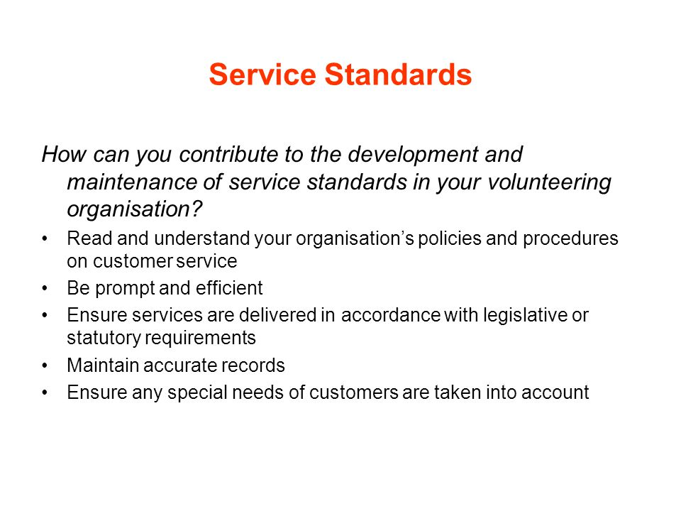 Service Standards How can you contribute to the development and maintenance of service standards in your volunteering organisation
