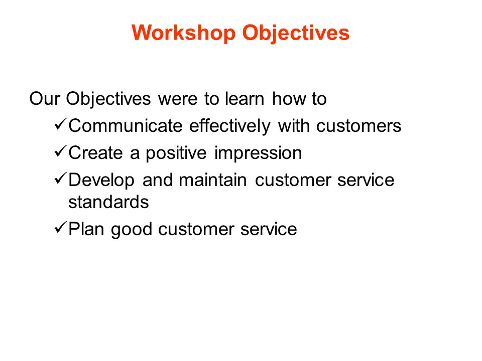 Workshop Objectives Our Objectives were to learn how to