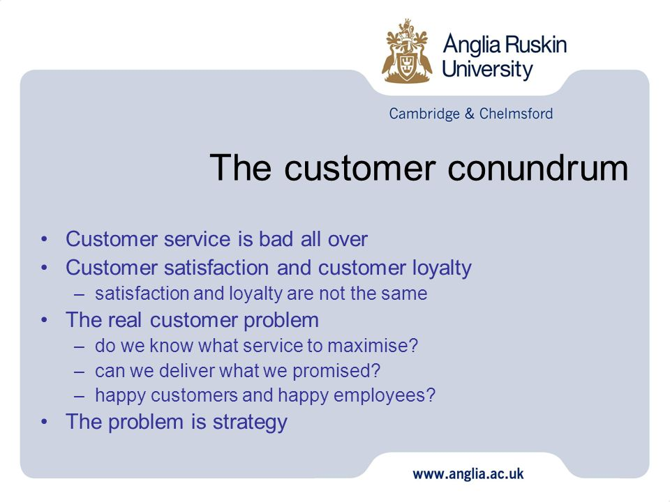 The customer conundrum