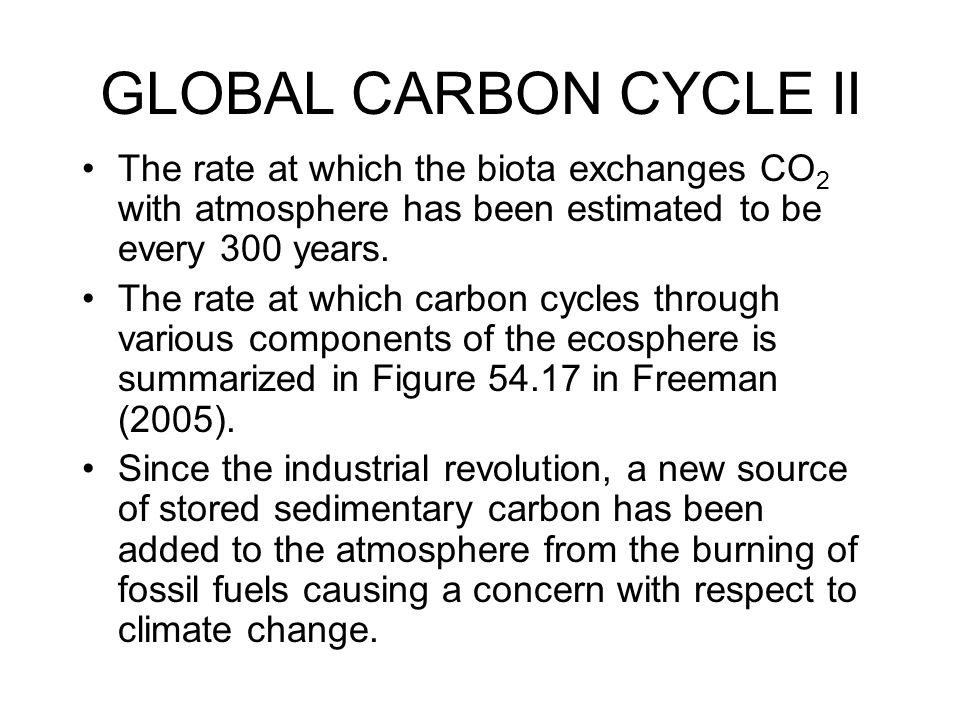 GLOBAL CARBON CYCLE II The rate at which the biota exchanges CO2 with atmosphere has been estimated to be every 300 years.