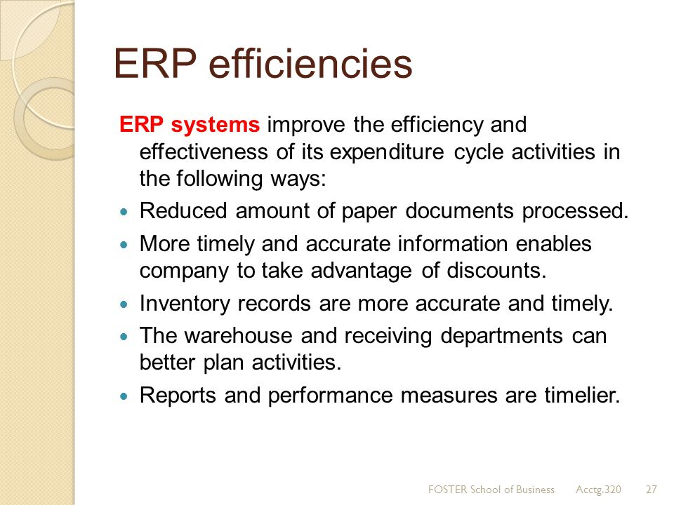 ERP efficiencies ERP systems improve the efficiency and effectiveness of its expenditure cycle activities in the following ways: