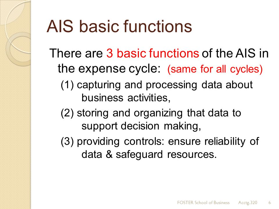 AIS basic functions There are 3 basic functions of the AIS in the expense cycle: (same for all cycles)