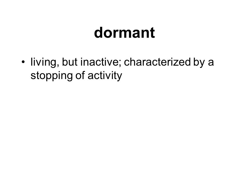 dormant living, but inactive; characterized by a stopping of activity