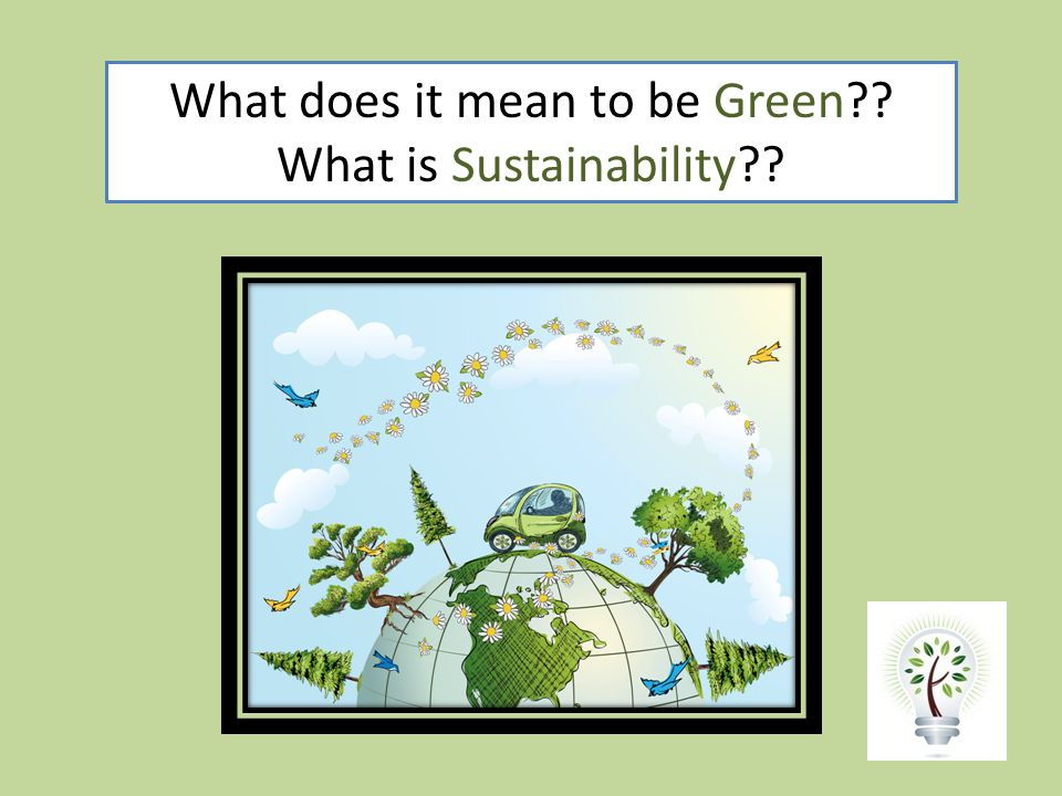What does it mean to be Green What is Sustainability