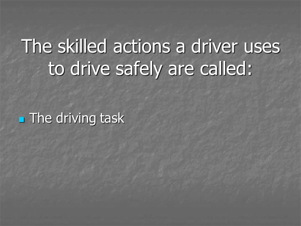 The skilled actions a driver uses to drive safely are called: