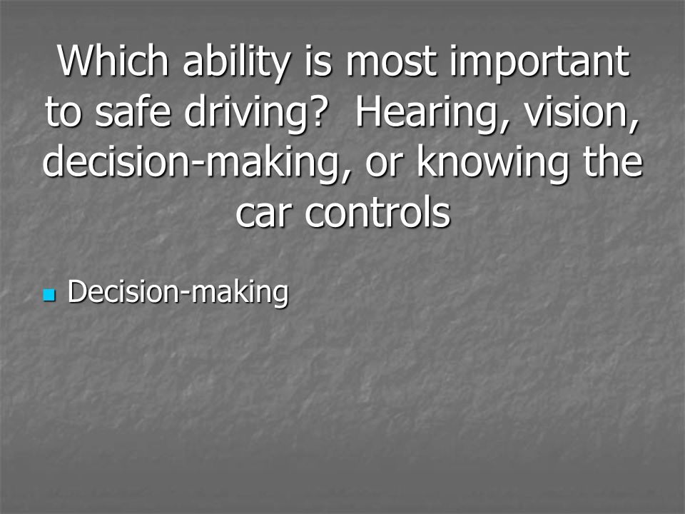 Which ability is most important to safe driving