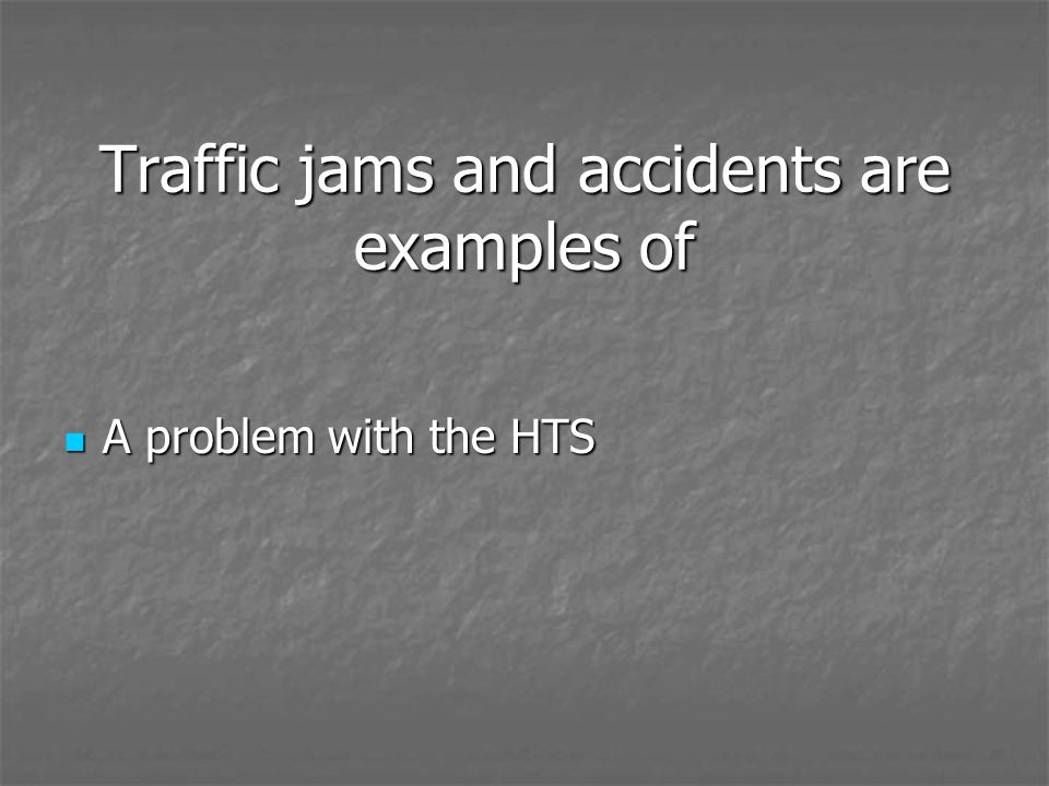 Traffic jams and accidents are examples of