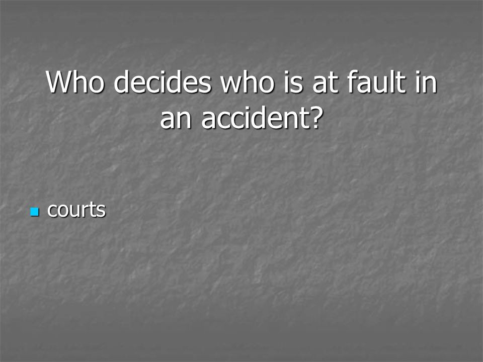 Who decides who is at fault in an accident