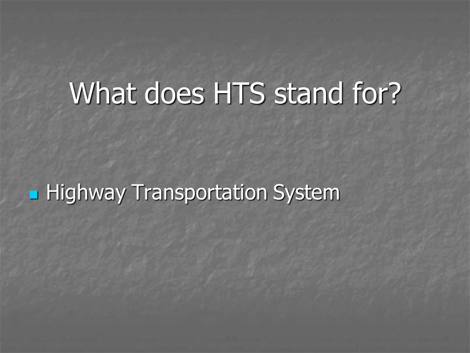 What does HTS stand for Highway Transportation System