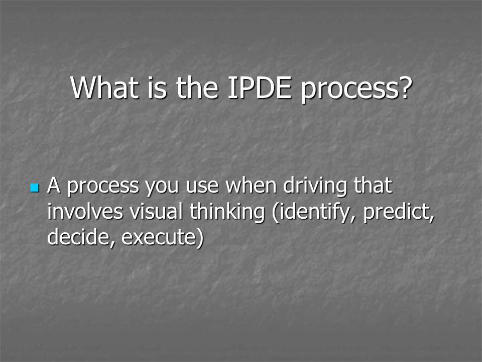 What is the IPDE process