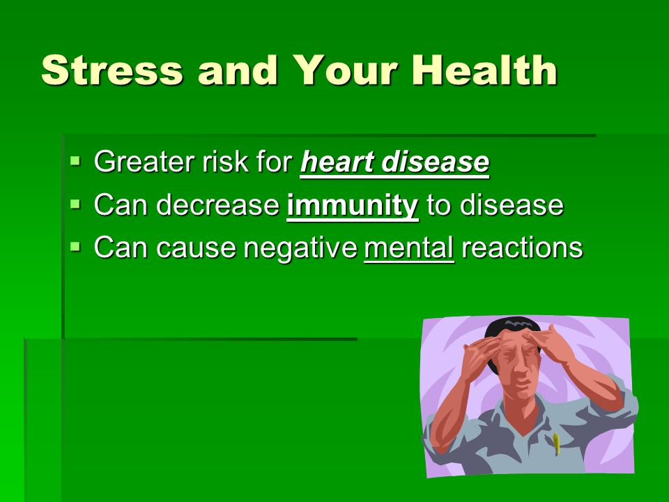 Stress and Your Health Greater risk for heart disease