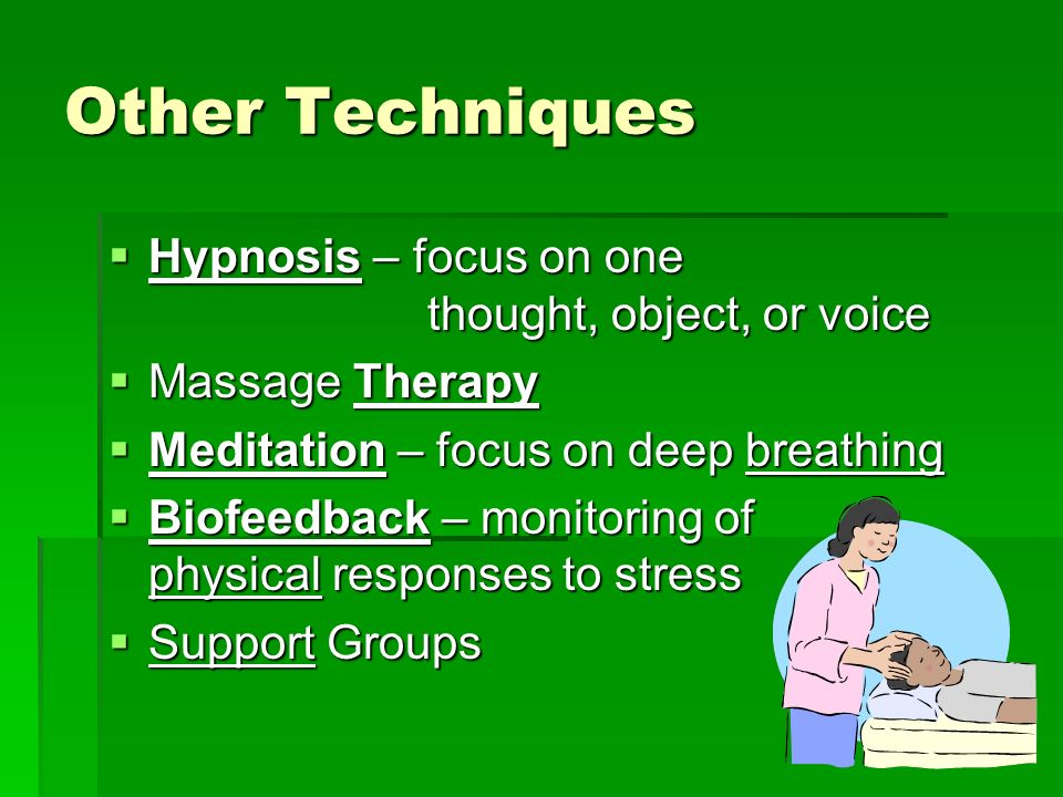 Other Techniques Hypnosis – focus on one thought, object, or voice