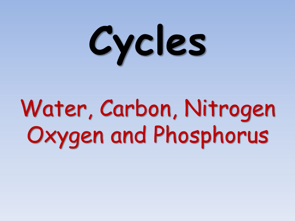 Water, Carbon, Nitrogen Oxygen and Phosphorus
