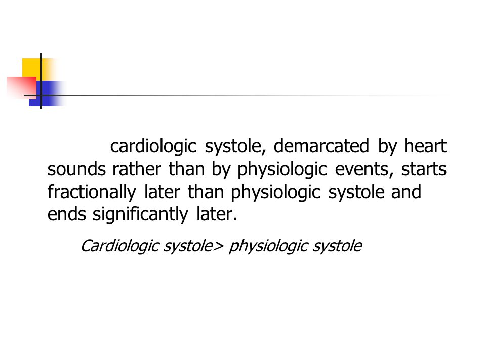 cardiologic systole, demarcated by heart sounds rather than by physiologic events, starts fractionally later than physiologic systole and ends significantly later.