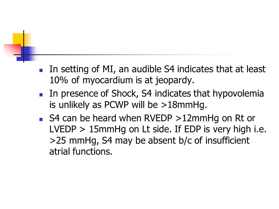 In setting of MI, an audible S4 indicates that at least 10% of myocardium is at jeopardy.
