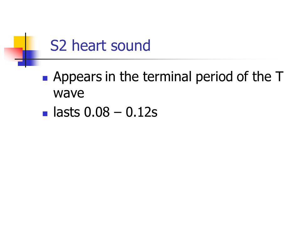 S2 heart sound Appears in the terminal period of the T wave