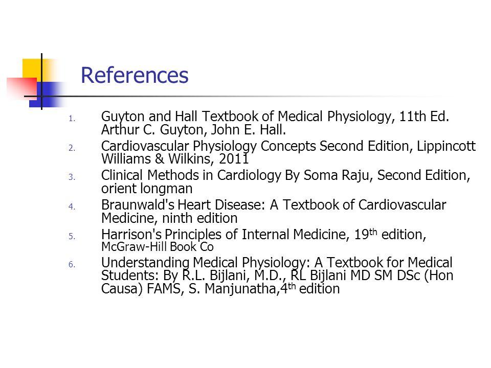 References Guyton and Hall Textbook of Medical Physiology, 11th Ed. Arthur C. Guyton, John E. Hall.