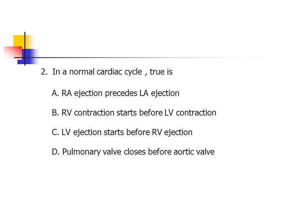 2. In a normal cardiac cycle , true is