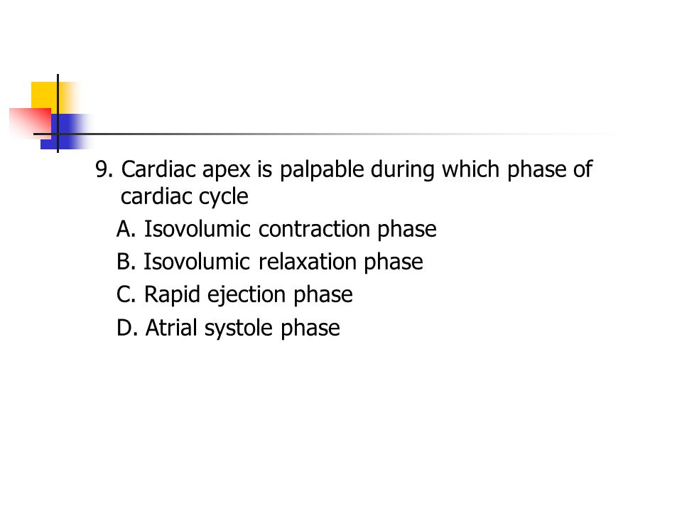 9. Cardiac apex is palpable during which phase of cardiac cycle