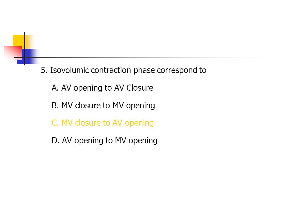 5. Isovolumic contraction phase correspond to A
