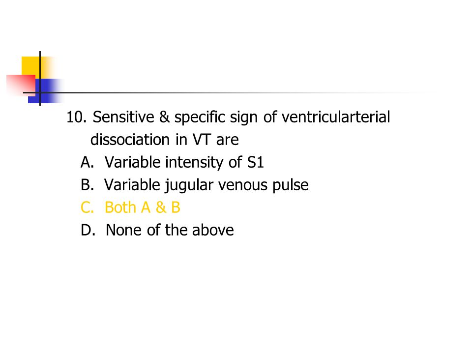 10. Sensitive & specific sign of ventricularterial