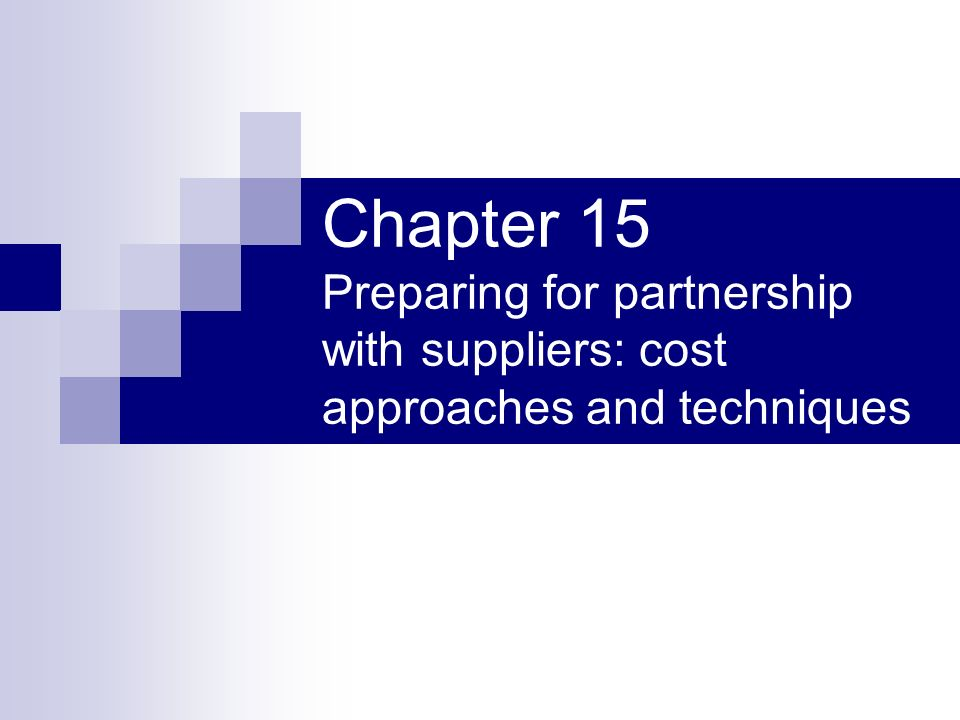 Chapter 15 Preparing for partnership with suppliers: cost approaches and techniques