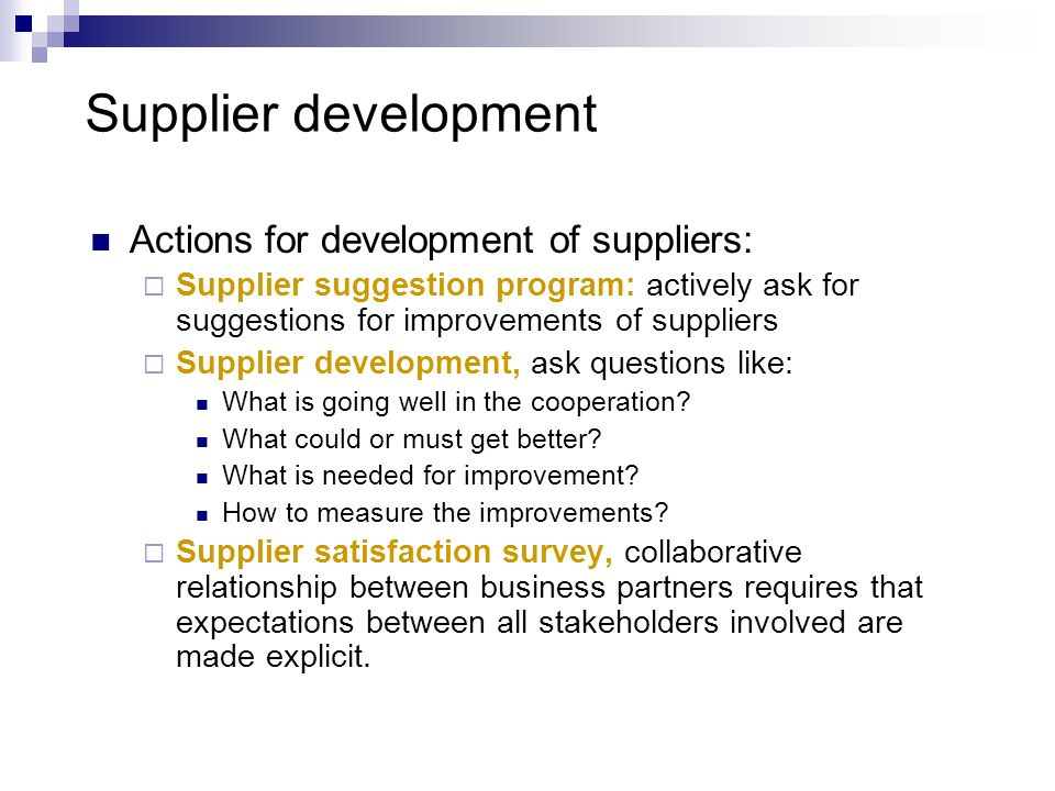 Supplier development Actions for development of suppliers: