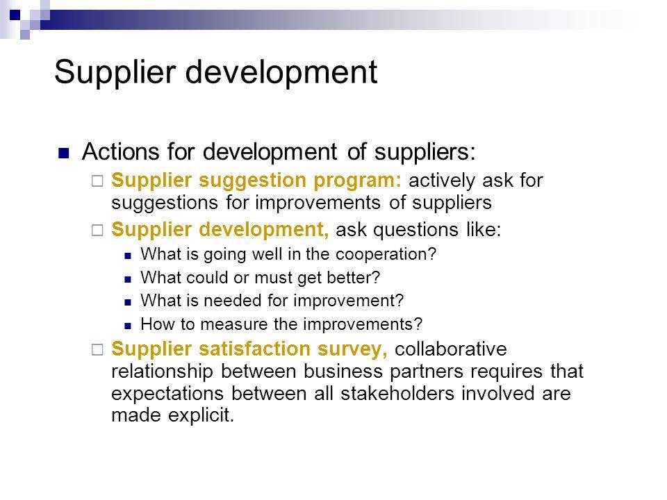 Supplier development Actions for development of suppliers: