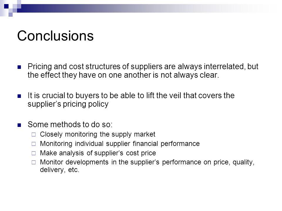 Conclusions Pricing and cost structures of suppliers are always interrelated, but the effect they have on one another is not always clear.