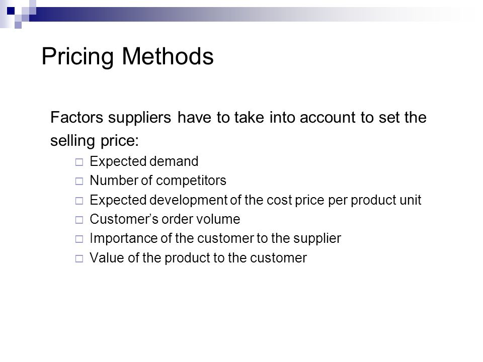 Pricing Methods Factors suppliers have to take into account to set the