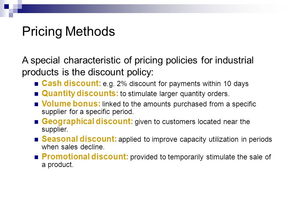 Pricing Methods A special characteristic of pricing policies for industrial. products is the discount policy: