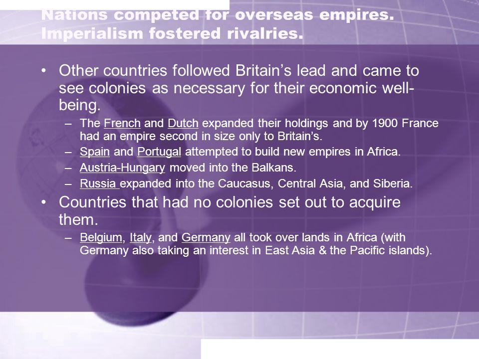 Nations competed for overseas empires. Imperialism fostered rivalries.
