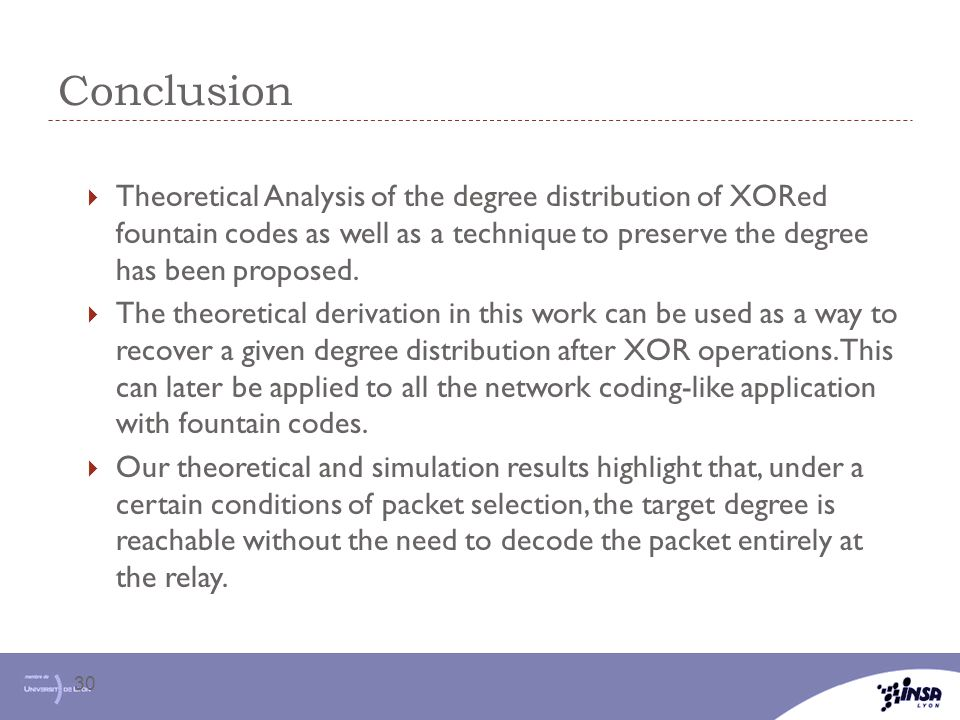 Conclusion Theoretical Analysis of the degree distribution of XORed fountain codes as well as a technique to preserve the degree has been proposed.