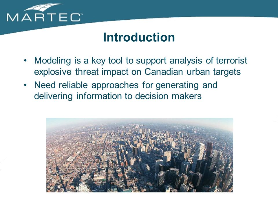3/25/2017 Introduction. Modeling is a key tool to support analysis of terrorist explosive threat impact on Canadian urban targets.