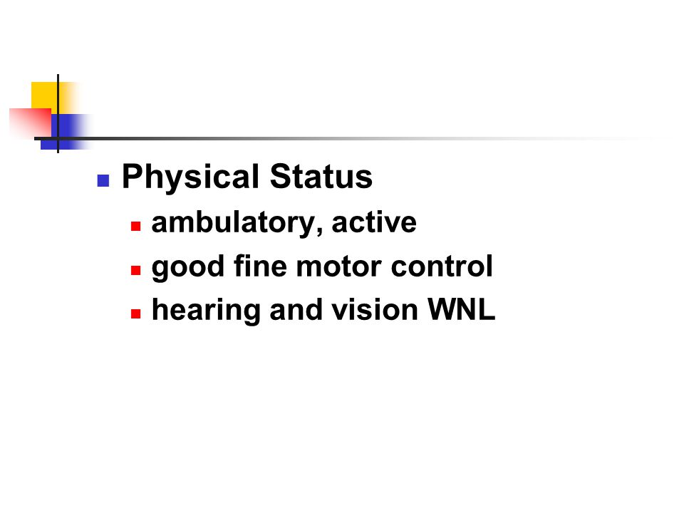 Physical Status ambulatory, active good fine motor control