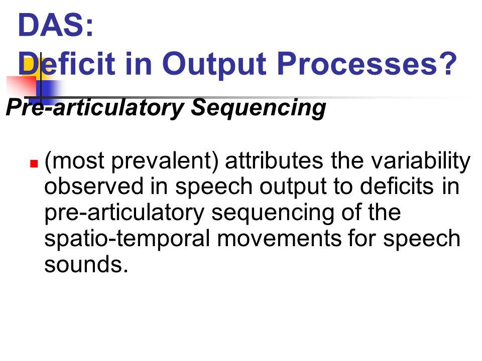 DAS: Deficit in Output Processes