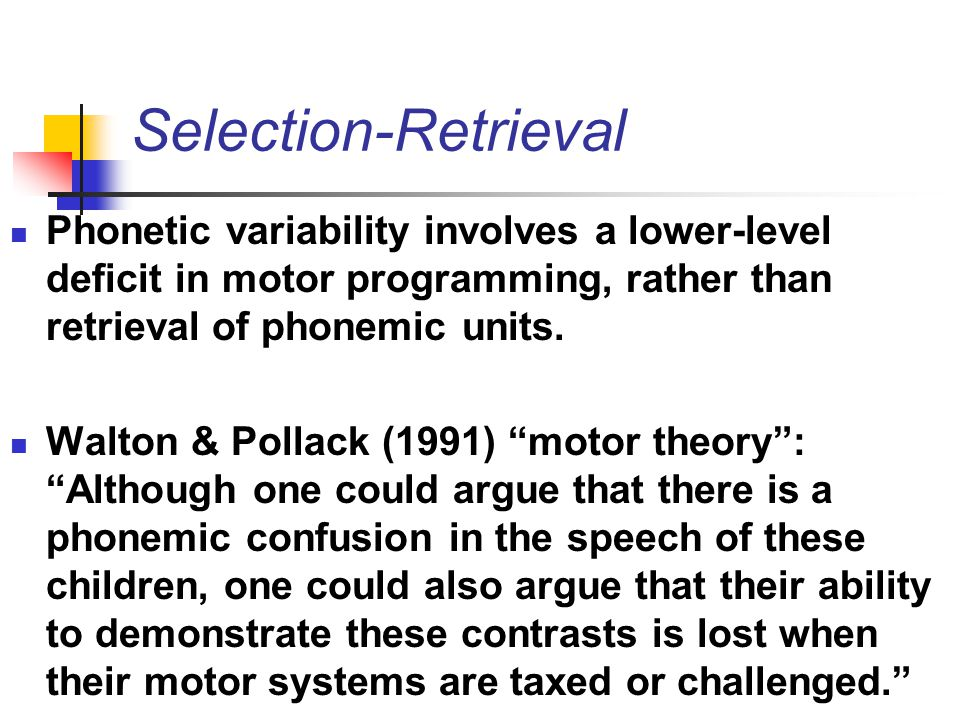 Selection-Retrieval Phonetic variability involves a lower-level deficit in motor programming, rather than retrieval of phonemic units.