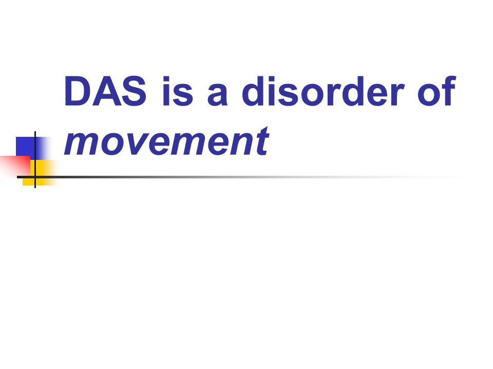 DAS is a disorder of movement