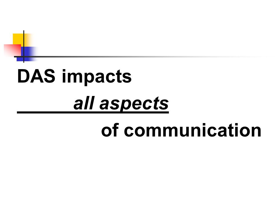 DAS impacts all aspects of communication