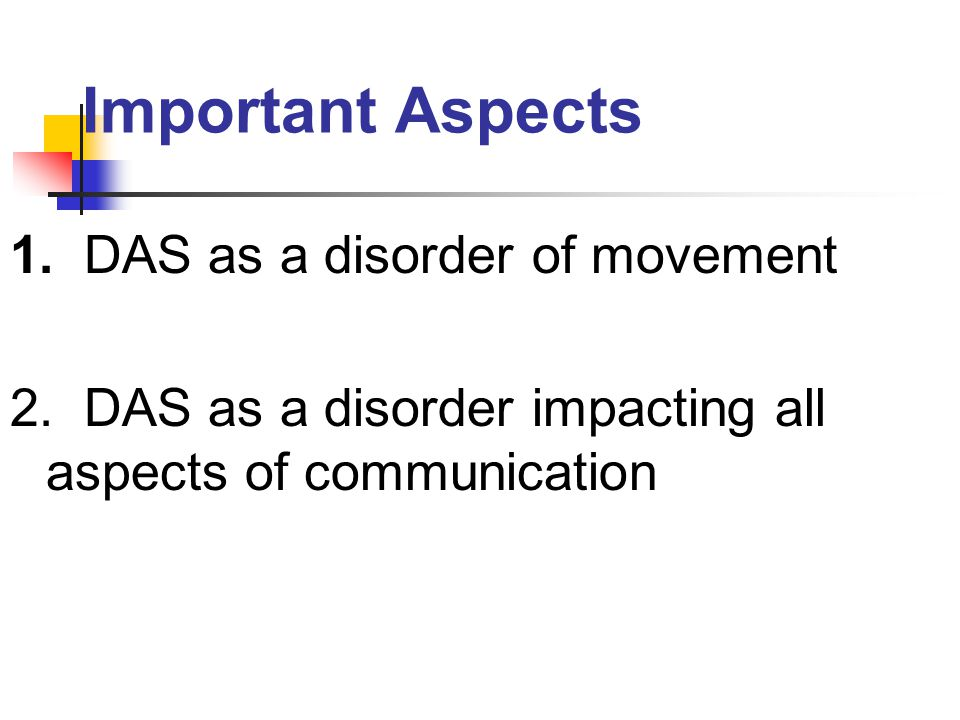Important Aspects 1. DAS as a disorder of movement