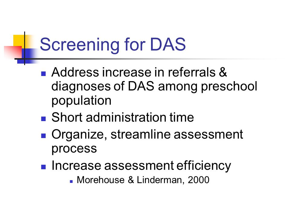 Screening for DAS Address increase in referrals & diagnoses of DAS among preschool population. Short administration time.