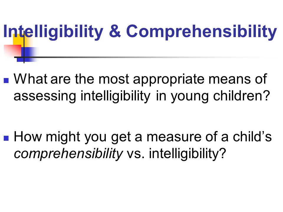 Intelligibility & Comprehensibility