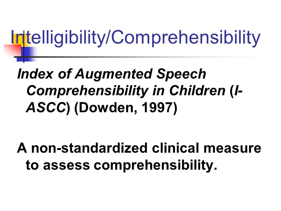 Intelligibility/Comprehensibility