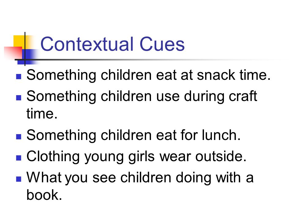 Contextual Cues Something children eat at snack time.