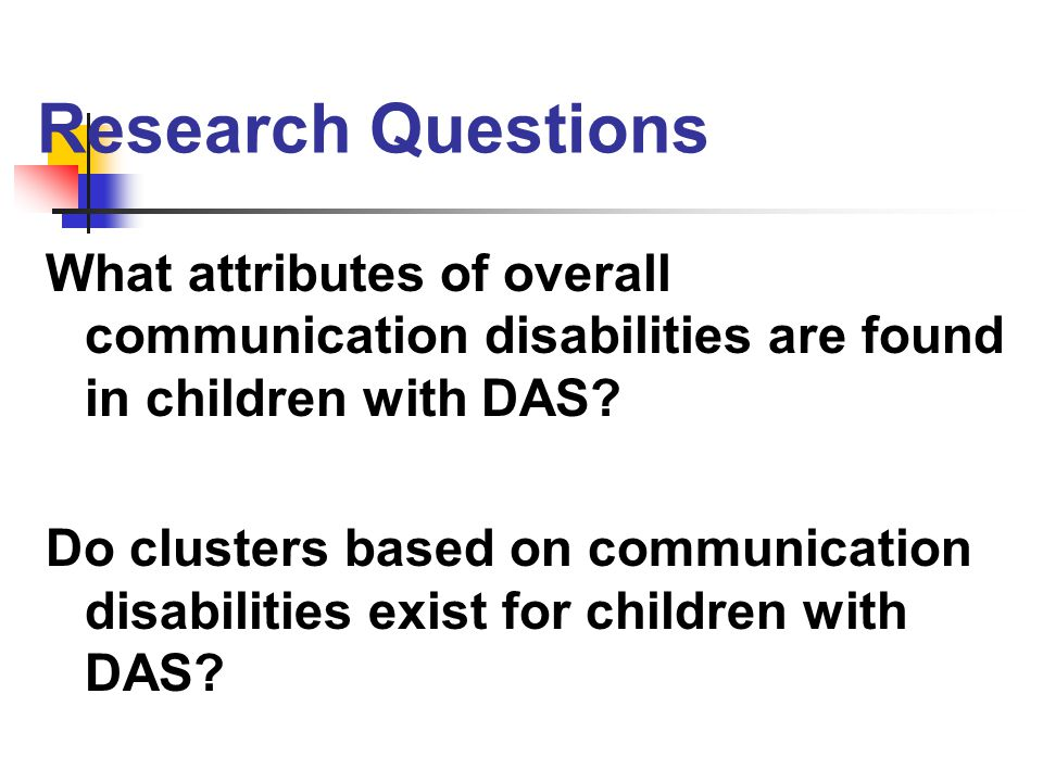 Research Questions What attributes of overall communication disabilities are found in children with DAS