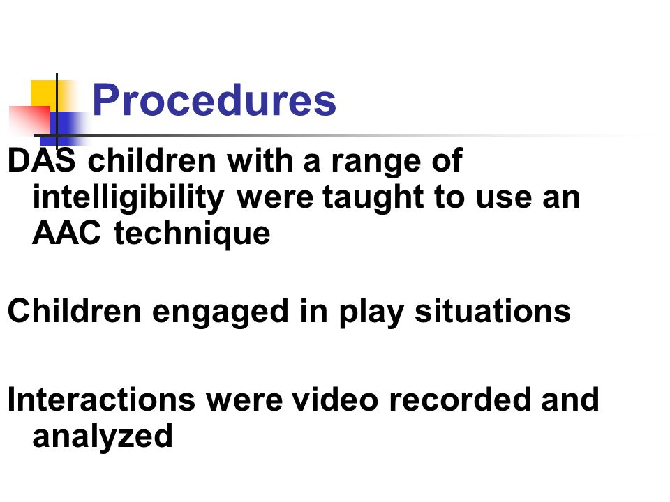 Procedures DAS children with a range of intelligibility were taught to use an AAC technique. Children engaged in play situations.