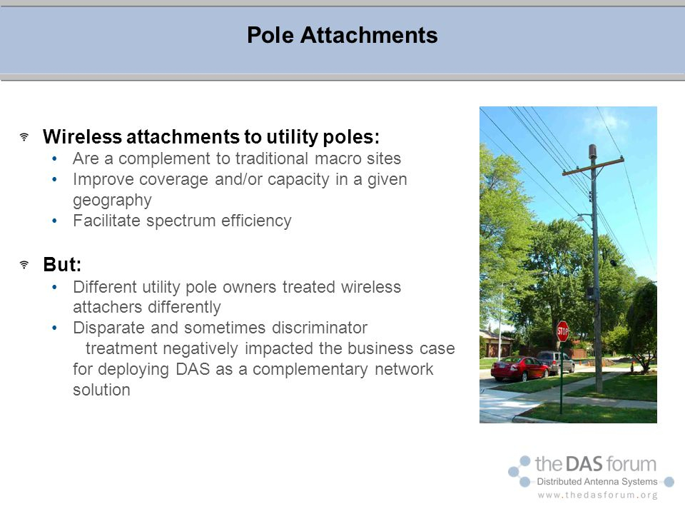 Pole Attachments Wireless attachments to utility poles: But: