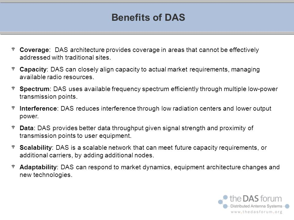 Benefits of DAS Coverage: DAS architecture provides coverage in areas that cannot be effectively addressed with traditional sites.