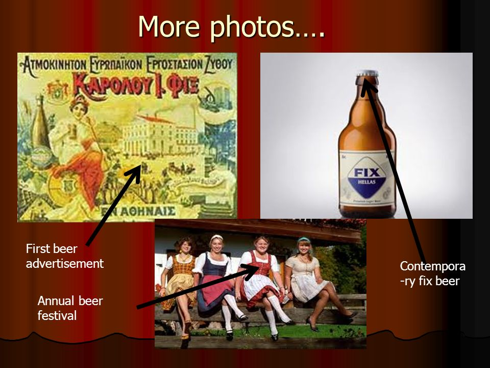 More photos…. First beer advertisement Contempora-ry fix beer