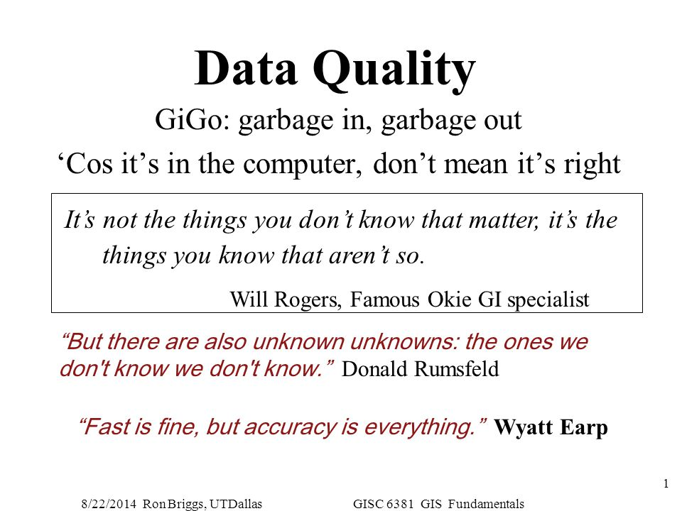 Data Quality GiGo: garbage in, garbage out